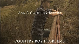 Country Boy Problems. ASK A COUNTRY BOY EPISODE #2