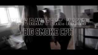 Mike Raw (ft. Kaka) - BIG SMOKE #CPH
