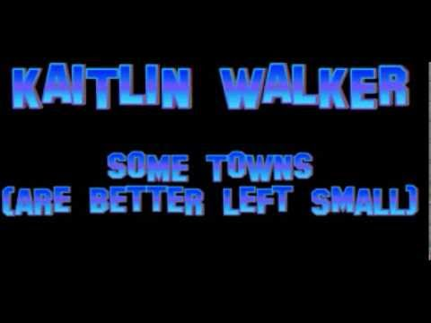 Kaitlin Walker - Some Towns (are better left small)