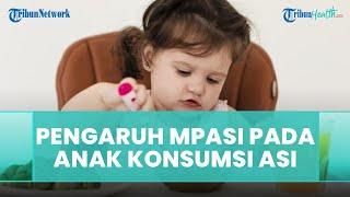 Apakah MPASI akan Mempengaruhi Anak dalam Mengkonsumsi ASI
