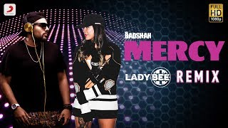 Gambar cover Badshah - Mercy | Lady Bee Remix | Official MERCY Remix 2017 | PARTY ANTHEM