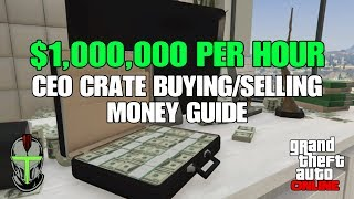 GTA Online $1,000,000 Per Hour CEO Crate Buying/Selling Money Guide (Everything You Need To Know)