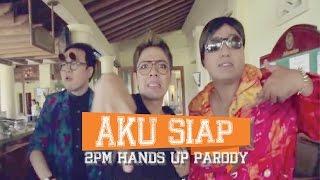AKU SIAP - 2PM Hands Up Musik Parodi