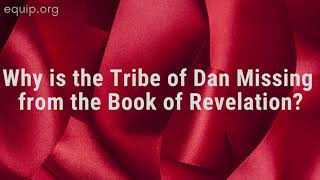 Why is the Tribe of Dan Missing from Revelation?