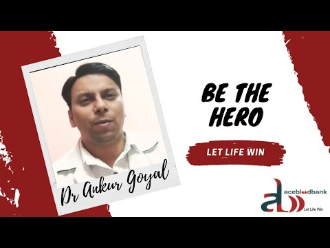 Be the hero by Dr Ankur Goyal