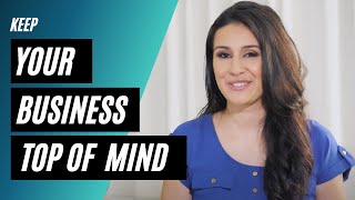 HOW TO KEEP YOUR BUSINESS TOP OF MIND