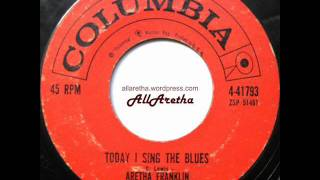 Aretha Franklin - Today I Sing The Blues / Love Is The Only Thing - 7″ - 1960