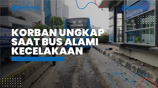 Korban Ungkap Detik-detik Bus TransJakarta yang Ditumpanginya, Tidak Ada Pengereman dan Tetap Melaju