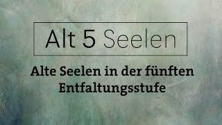 Alt5 Seelen - Alte Seelen in der fünften Entwicklungsstuge