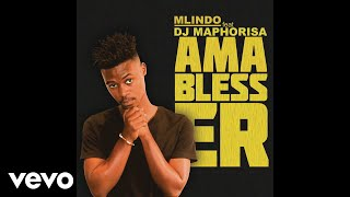 Mlindo The Vocalist   AmaBlesser Ft. DJ Maphorisa