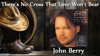 John Berry - There's No Cross That Love Won't Bear