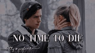 """betty & jughead ✗ """"no time to die"""""""