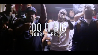 Jooba Loc x FrostyDaSnowmann - Do It Big (Official Video) Shot by @rwfilmss