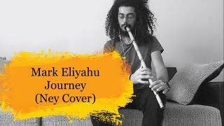 Mark Eliyahu - Journey (Ney Cover)
