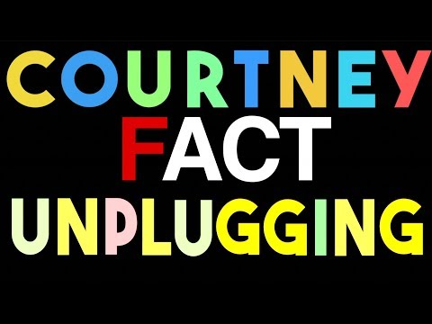 Courtney Fact / Unplugging