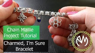 Chain Maille Project Tutorial - Charmed Im Sure Bracelet