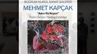 Mehmet Kapçak'ın Bodrum NUROL Sanat Galerisi'de gerçekleşen resim sergisinden...
