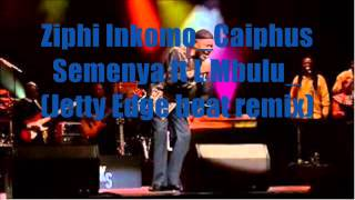 Ziphi Inkomo Caiphus Semenya ft L Mbulu Jetty Edge beat remix