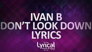 Ivan B - Don't Look Down (Prod. Kevin Peterson) Lyrics