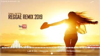 Let It Go – Reggae remix 2019 [ Dj Antoniomix ]