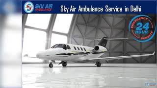 Take Advantage of Developed Air Ambulance in Patna by Sky