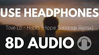 Tove Lo   Habits (Hippie Sabotage Remix) | 8D AUDIO