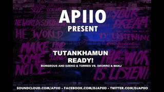 Borgeous and Dzeko & Torres Vs. Deorro & MAKJ - Tutankhamun, Ready! (Apiio MashUp)