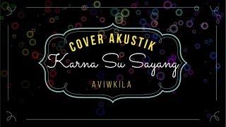 KARNA SU SAYANG - AKUSTIK AVIWKILA (COVER) - KARAOKE WITH LIRIK