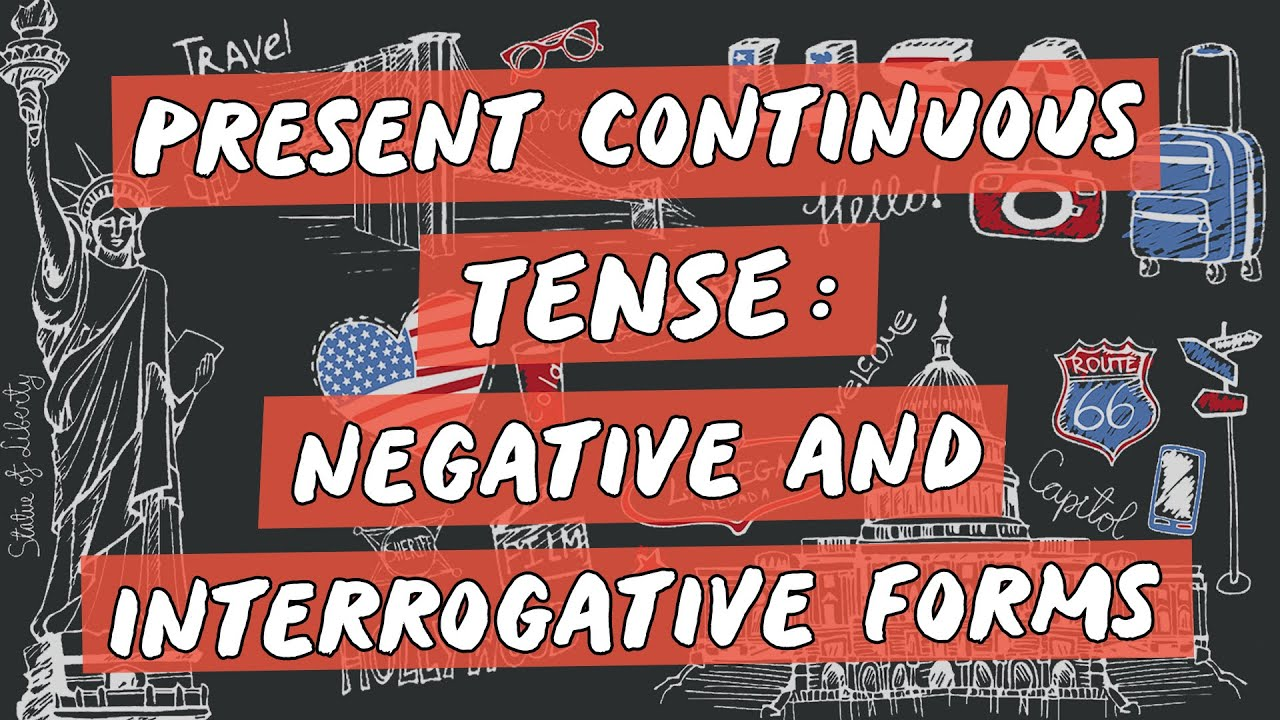 Present Continuous Tense: Negative and Interrogative Forms
