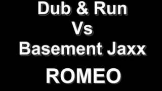 DUB & RUN VS BASEMENT JAXX - ROMEO