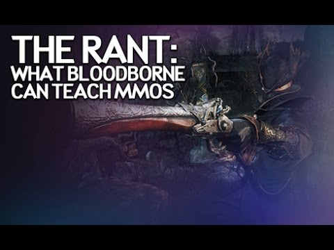 The Rant - What Bloodborne Can Teach MMOs