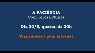 A paciência – Teresa Nunes – 20/05/2020