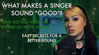 """What Makes a Singer Sound """"Good""""? Why Doesn't Your Voice Sound The Way You Want It To?"""