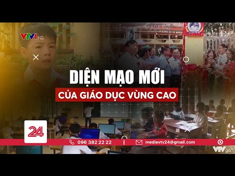 Diện mạo mới của giáo dục vùng cao | VTV24