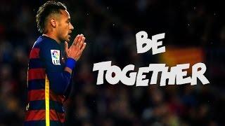Neymar Jr ● Be Together | Best Skills & Goals 2016