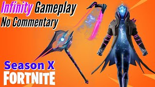 Infinity Gameplay || Fortnite: BR - (Season X) - No Commentary