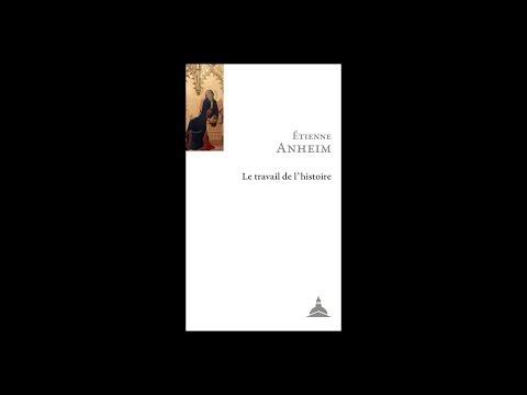 Etienne Anheim - Le travail de l'histoire