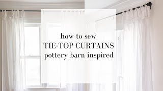 Tie Top Curtains Sewing Tutorial | DIY POTTERY BARN INSPIRED DECOR