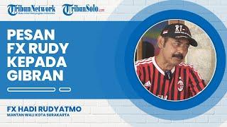 Sejalan dengan Jokowi, Ini Pesan Eks Wali Kota Solo FX Rudy kepada Wali Kota Baru Gibran