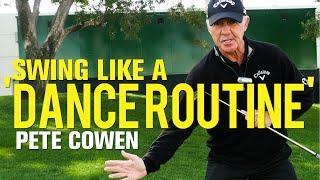 """Pete Cowen: Swing like a """"Dance Routine"""""""