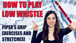HOW TO PLAY LOW WHISTLE | Exercises, Stretches and Piper's Grip