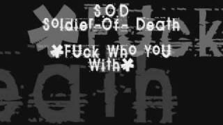 """S.O.D = Soldier -Of -Death  """"F*ck Who You With"""""""
