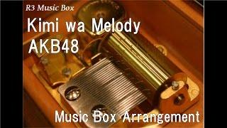 Kimi wa Melody/AKB48 [Music Box]