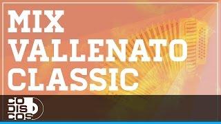 Mix Vallenato Classic - Vallenatos De Oro