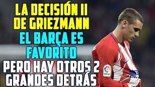 LA DECISIÓN DE GRIEZMANN II | LOS DOS CLUBES QUE QUIEREN FICHARLO Y ROBÁRSELO AL BARCELONA