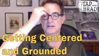 Getting Centered and Grounded - Tapping with Brad Yates