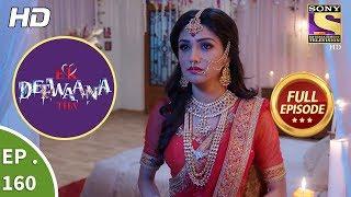 Ek Deewaana Tha - Ep 160 - Full Episode - 1st June, 2018