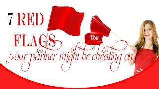 7 Red Flags || Your Partner Might Be Cheating On You