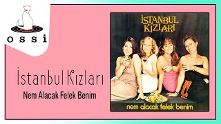 İstanbul Kızları / Nem Alacak Felek Benim