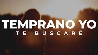 1 Hora De Música Cristiana - Temprano Yo Te Buscaré